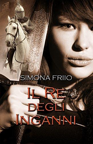 Simona Friio Il re degli inganni